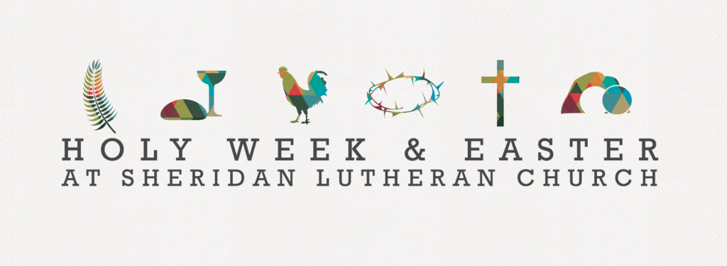 Holy Week & Easter Worship at Sheridan Lutheran Church