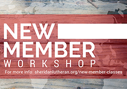 New Member Workshop; more info at sheridanlutheran.org/new-member-classes